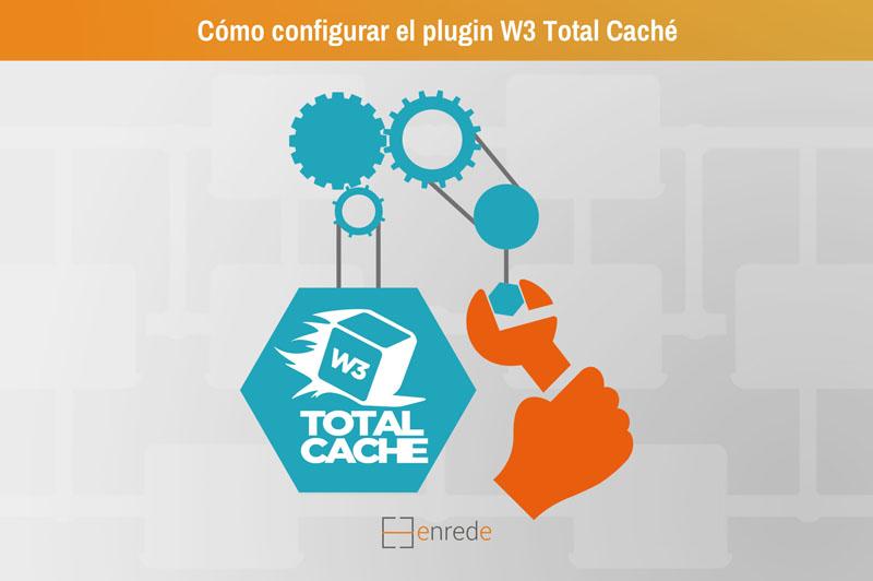 Pasos para configurar el Plugin W3 Total Caché
